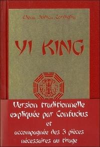 Elena-Judica Cordiglia - Yi king - Le livre des transformations, nouvelle version intégrale contenant les gloses de Confucius.