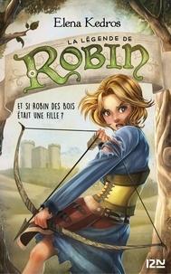 Elena Kedros - La légende de Robin Tome 1 : .