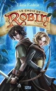 Elena Kedros - La légende de Robin Tome 2 : Le choix de Robin.