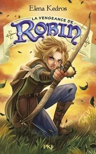 Elena Kedros - La légende de Robin Tome 3 : La vengeance de Robin.