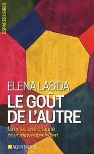 Livres téléchargeables gratuitement pour pc Le goût de l'autre  - La crise, une chance pour réinventer le lien 9782226435514 par Elena Lasida in French CHM