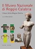 Elena Lattanzi - Il Museo Nazionale di Reggio Calabria - I tesori della Magna Grecia.