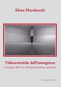 Elena Marcheschi - Videoestetiche dell'emergenza - L'immagine della crisi nella sperimentazione audiovisiva.