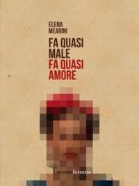 Elena Mearini - Fa quasi male, fa quasi amore.