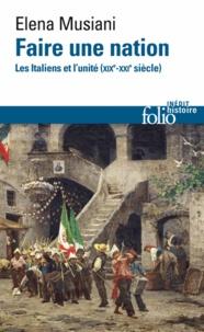 Elena Musiani - Faire une nation - Les Italiens et l'unité (XIXe-XXIe siècle).