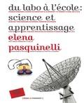 Elena Pasquinelli - Du labo à l'école : science et apprentissage.