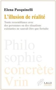 Elena Pasquinelli - L'illusion de réalité - Toute ressemblance avec des personnes existantes ne saurait être que fortuite.