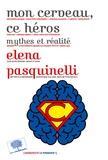 Elena Pasquinelli - Mon cerveau, ce héros - Mythes et réalité.