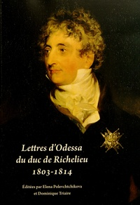 Elena Polevchtchikova et Dominique Triaire - Lettres d'Odessa du duc de Richelieu (1803-1814).