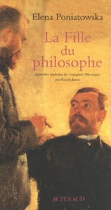 Elena Poniatowska - La fille du philosophe.