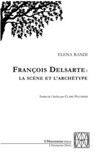 Elena Randi - François Delsarte : la scène et l'archétype.
