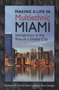 Elena Sabogal - Making a Life in Multiethnic Miami - Immigration and the Rise of a Global City.