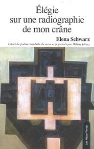 Elena Schwarz - Elégie sur une radiographie de mon crâne - Choix de poèmes 1970-2010.
