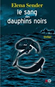 Elena Sender - Le Sang des dauphins noirs.