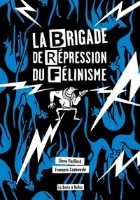 Elena Vieillard et François Szabowski - La Brigade de Répression du Félinisme - Ou comment l'homme a voulu vaincre le chat pour sauver l'amour.