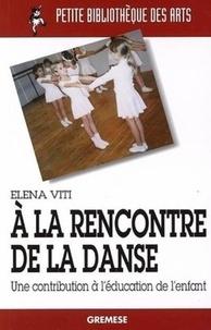 Elena Viti - A la rencontre de la danse - Une contribution à l'éducation de l'enfant.