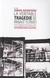 Eleni Samios-Kazantzaki - La véritable tragédie de Panaït Istrati.
