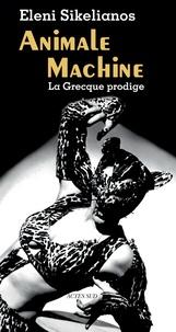 Eleni Sikelianos - Animal machine - La Grecque prodige.