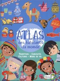 Atlas des habitants du monde- Traditions - Curiosités - Cultures - Modes de Vie - Eleonora Barsotti |
