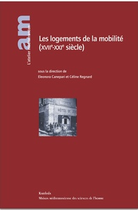 Eleonora Canepari et Céline Regnard - Les logements de la mobilité (XVIIe-XXIe siècle).