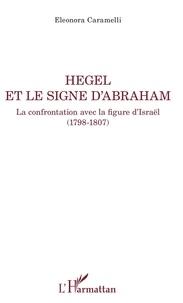 Eleonora Caramelli - Hegel et le signe d'Abraham - La confrontation avec la figure d'Israël (1798-1807).