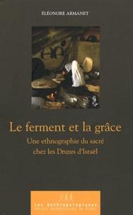 Eléonore Armanet - Le ferment et la grâce - Une ethnographie du sacré chez les Druzes d'Israël.