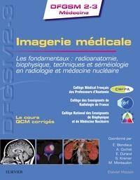 Eléonore Blondiaux et Alexandre Cochet - Imagerie médicale - Les fondamentaux : radioanatomie, biophysique, techniques et séméiologie en radiologie et médecine nucléaire.