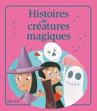 Eléonore Cannone et Nathalie Somers - Histoires de créatures magiques.