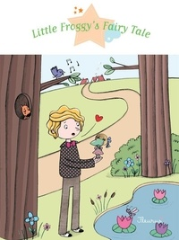 Eléonore Cannone et Rosalinde Bonnet - Little Froggy's Fairy Tale - Fantasy Stories, Stories to Read to Big Boys and Girls.
