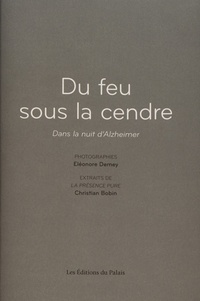 Eléonore Demey - Du feu sous la cendre - Dans la nuit d'Alzheimer.