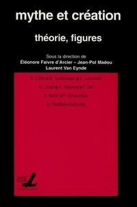 Eléonore Faivre d'Arcier et Jean-Pol Madou - Mythe et création : théorie, figures.