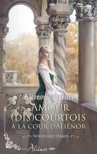 Eléonore Fernaye - Noces occitanes 2 : Amour (dis)courtois à la cour d'Aliénor.