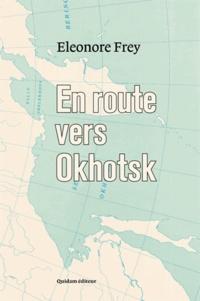 Eleonore Frey - En route vers Okhotsk.