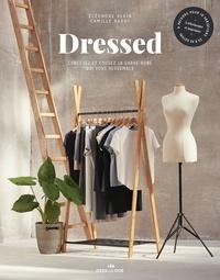 Eléonore Klein et Camille Barot - Dressed - Concevez et cousez la garde-robe qui vous ressemble.