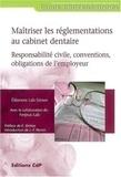 Eléonore Lab-Simon - Maîtriser les réglementations au cabinet dentaire - Responsabilité civile, conventions, obligations de l'employeur.