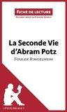 Eléonore Quinaux et  lePetitLittéraire.fr - La Seconde Vie d'Abram Potz de Foulek Ringelheim (Fiche de lecture) - Résumé complet et analyse détaillée de l'oeuvre.