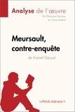 Eléonore Quinaux et Claire Mathot - Meursault, contre-enquête de Kamel Daoud (Analyse de l'œuvre) - Comprendre la littérature avec lePetitLittéraire.fr.