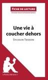 Eléonore Quinaux et  lePetitLittéraire.fr - Une vie à coucher dehors de Sylvain Tesson (Fiche de lecture) - Résumé complet et analyse détaillée de l'oeuvre.