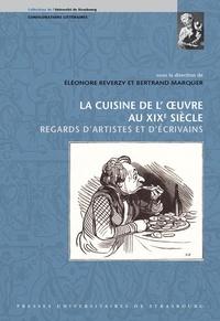 Eléonore Reverzy et Bertrand Marquer - La cuisine de l'oeuvre au XIXe siècle - Regards d'artistes et d'écrivains.