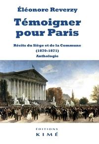 Eléonore Reverzy - Témoigner pour Paris - Récits du Siège et de la Commune (1870-1871). Anthologie.