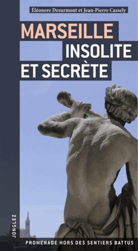 Eleonore van den Bogart et Jean-Pierre Cassely - Marseille insolite et secrète.