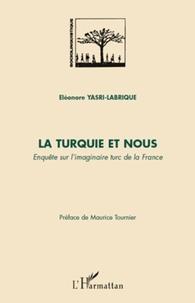 Eléonore Yasri-Labrique - La Turquie et nous - Enquête sur l'imaginaire turc de la France.