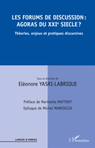 Eléonore Yasri-Labrique - Les forums de discussion : agoras du XXIe siècle ? - Théories, enjeux et pratiques discursives.
