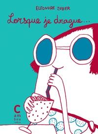Eléonore Zuber - Lorsque je drague....