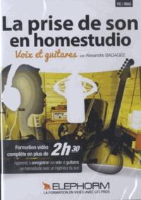 Alexandre Badagée - La prise de son en homestudio - Voix et guitares. 1 Cédérom