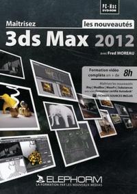 Fred Moreau - Maîtrisez les nouveautés 3ds Max 2012.