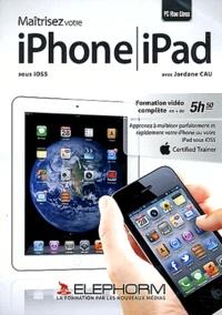Jordane Cau - Maîtrisez votre iPhone / iPad sous iOS5. 1 DVD