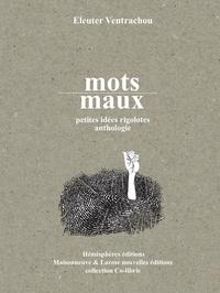 Eleuter Ventrachou - Mots / Maux - Petites idées rigolotes, anthologie.