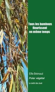 Elfie Bremaud - Tous les bambous fleurissent en même temps.