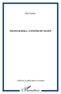 Elfie Poulain - Franz kafka : l'enfer du sujet.